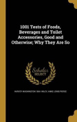 1001 Tests of Foods, Beverages and Toilet Accessories, Good and Otherwise; Why They Are So
