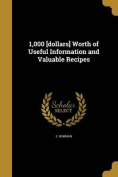 1,000 [Dollars] Worth of Useful Information and Valuable Recipes