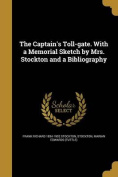 The Captain's Toll-Gate. with a Memorial Sketch by Mrs. Stockton and a Bibliography