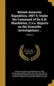 British Antarctic Expedition, 1907-9, Under the Command of Sir E.H. Shackleton, C.V.O. Reports on the Scientific Investigations ..; Volume 2