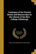 Catalogue of the Printed Books and Manuscripts in the Library of the New College, Edinburgh