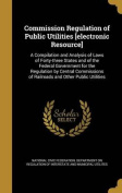 Commission Regulation of Public Utilities [Electronic Resource]