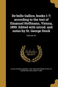 de Bello Gallico, Books 1-7; According to the Text of Emanuel Hoffmann, Vienna, 1890. Edited with Introd. and Notes by St. George Stock; Volumen 01 [LAT]