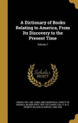 A Dictionary of Books Relating to America, from Its Discovery to the Present Time; Volume 1