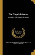 The Fingal of Ossian,