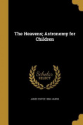 The Heavens; Astronomy for Children