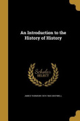 An Introduction to the History of History