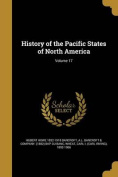 History of the Pacific States of North America; Volume 17