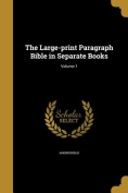 The Large-Print Paragraph Bible in Separate Books; Volume 1