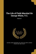 The Life of Field-Marshal Sir George White, V.C.; Volume 1