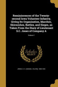 Reminiscences of the Twenty-Second Iowa Volunteer Infantry, Giving Its Organization, Marches, Skirmishes, Battles, and Sieges, as Taken from the Diary of Lieutenant S.C. Jones of Company A; Volume 1