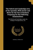 The Oxford and Cambridge Acts of the Apostles; With Introd. and Notes for the Use of Students Preparing for the Following Examinations