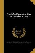 The Oxford Spectator. [Nov. 26, 1867-Dec. 8, 1868]