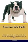 American Bully Guide American Bully Guide Includes