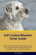 Soft Coated Wheaten Terrier Guide Soft Coated Wheaten Terrier Guide Includes
