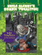 Uncle Glenny's Zombie 'Pocalypse - An Adult Coloring Adventure Paperback