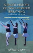 A Short History of Synchronised Breathing and Other Stories