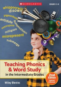 Teaching Phonics & Word Study in the Intermediate Grades, 2nd Edition  : Updated & Revised