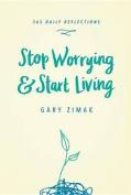 Stop Worrying & Start Living