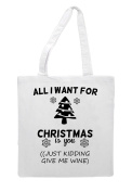 All I Want For Christmas Is You. Just Kidding Give Me Wine Cheeky Xmas Tote Bag Shopper