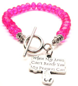When My Arms Can't Reach You My Prayers Can Crystal Toggle Bracelet in Hot Pink