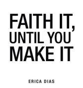 Faith It, Until You Make It
