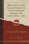 First Annual New Gallery Exhibition of Contemporary American Art, Copley Hall, 1900