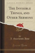 The Invisible Things, and Other Sermons