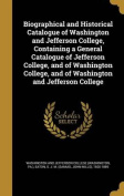 Biographical and Historical Catalogue of Washington and Jefferson College, Containing a General Catalogue of Jefferson College, and of Washington College, and of Washington and Jefferson College