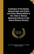 Catalogue of the Books, Manuscripts and Prints and Other Memorabilia in the John S. Barnes Memorial Library of the Naval History Society