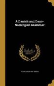A Danish and Dano-Norwegian Grammar