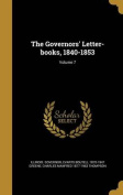 The Governors' Letter-Books, 1840-1853; Volume 7