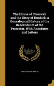 The House of Cromwell and the Story of Dunkirk; A Genealogical History of the Descendants of the Protector, with Anecdotes and Letters