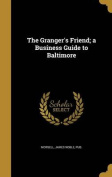 The Granger's Friend; A Business Guide to Baltimore