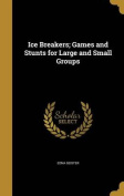 Ice Breakers; Games and Stunts for Large and Small Groups
