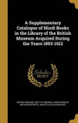 A Supplementary Catalogue of Hindi Books in the Library of the British Museum Acquired During the Years 1893-1912