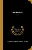 Astronomie; Tome 1 [FRE]