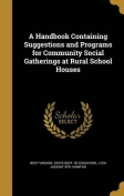 A Handbook Containing Suggestions and Programs for Community Social Gatherings at Rural School Houses