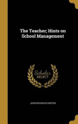 The Teacher; Hints on School Management