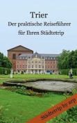 Trier - Der Praktische Reisefuhrer Fur Ihren Stadtetrip [GER]