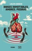 Dioses Inmutables, Amores, Piedras [Spanish]