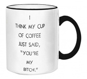 """Retrospect Group """"I Think My Cup of coffee just Said, """"you're my bitch"""""""" Ceramic Mug, White with Black Handle and Rim"""