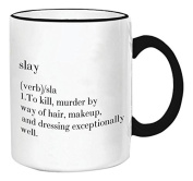"""Retrospect Group """"Slay (verb)/sla 1.To kill, murder by way of hair, makeup and dressing exceptionally well"""" Ceramic Mug, White with Black Handle and Rim"""