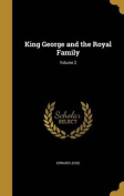King George and the Royal Family; Volume 2