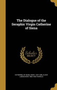 The Dialogue of the Seraphic Virgin Catherine of Siena