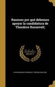 Razones Por Que Debemos Apoyar La Candidatura de Theodore Roosevelt; [Spanish]