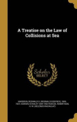 A Treatise on the Law of Collisions at Sea