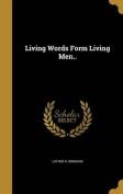 Living Words Form Living Men..