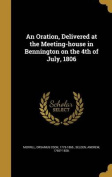 An Oration, Delivered at the Meeting-House in Bennington on the 4th of July, 1806