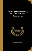 A Young Missionary; Or, the Life of Bertha Rasmussen